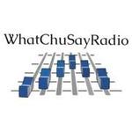 WhatChuSayRadio