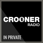 Crooner Radio – In Private