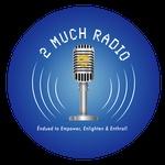 2 Much Radio